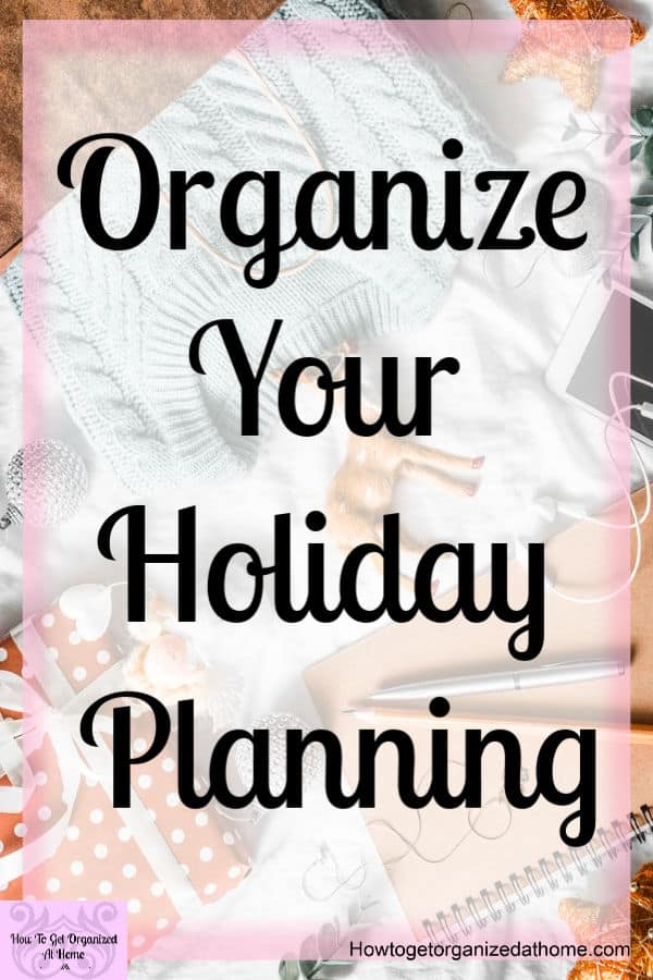 Get ready for the holiday's now! These 10 simple steps will help you organize your entire holiday! Reduce the stress that you feel and know what you need to do!