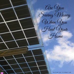 Are you saving money when you heat your home? This is such an important question to ask, you don't want to be paying more money than you need too!