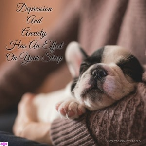 How well you sleep has an effect on how you feel. This is true with depression and anxiety, you might need more sleep or you can have problems sleeping!