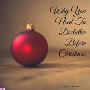 It is important to put some time aside and to declutter before Christmas as this will give you a head start after the holiday season!