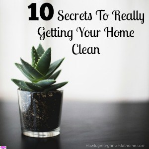 10 Secrets To Really Getting Your Home Clean