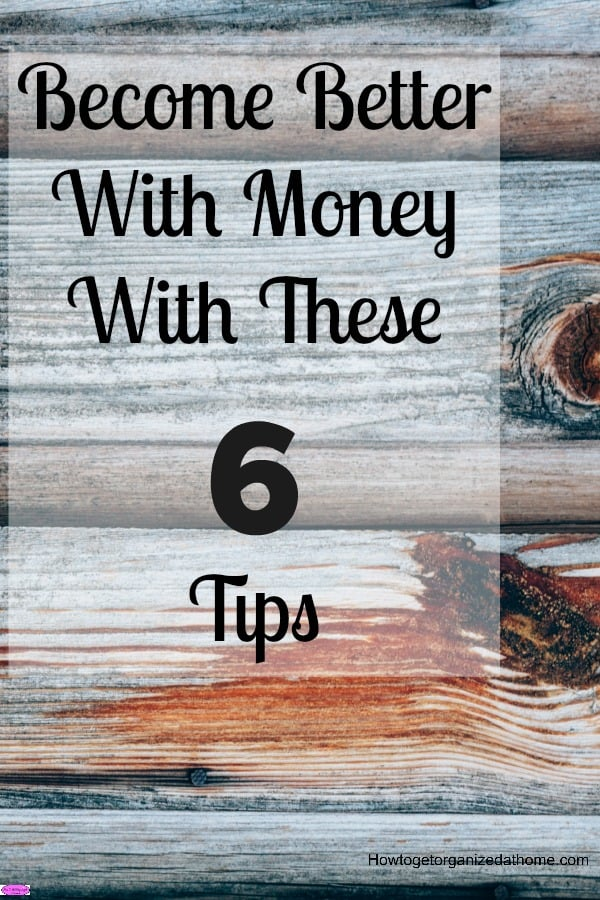 Become better with money with these 6 tips and see the difference it can make not only to your finances but how it can change your whole life!