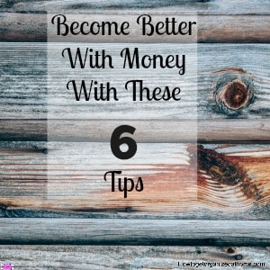 Become Better With Money With These 6 Tips