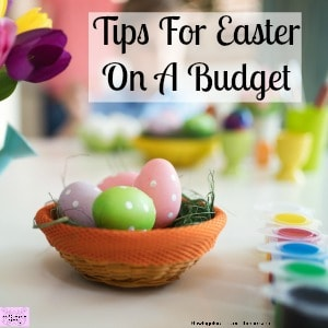Tips for Easter on a budget that doesn't mean boring!