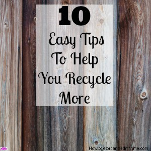 10 Easy Tips To Help You Recycle More