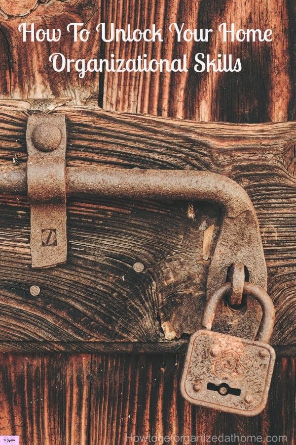 It is simple to unlock your home organizational skills, you need to believe in yourself and find out what works and what is holding you back!