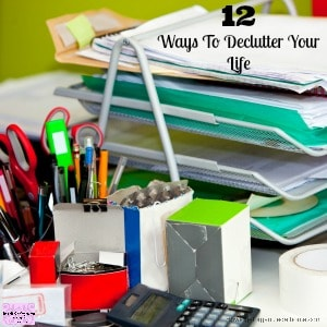 12 Ways To Declutter Your Life