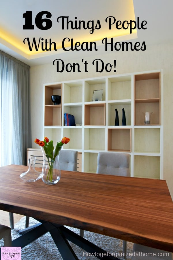 16 things people with clean homes don't do! By learning what not to do will help you tackle your cleaning issues and help you get on top of the cleaning! Don't think that your house has to be perfect, it doesn't!