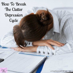 How To Break The Clutter Depression Cycle