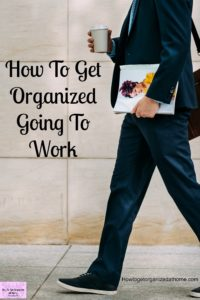 Getting organized at home is going to help you in the morning to get out of the door without the stress or running late!