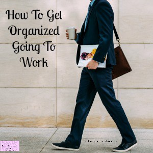 Get organized in the morning before work and take the stress out of your morning!