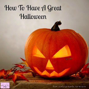 Looking to have a great Halloween? Plan properly and act on your plan!