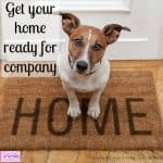 Get your home ready for guests and feel good about your home!