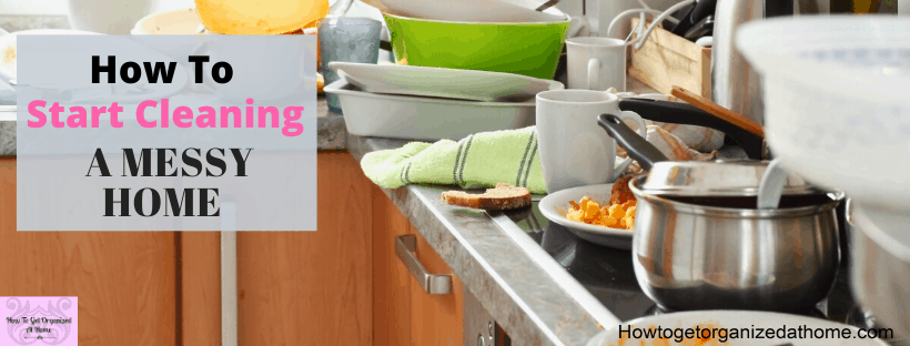 Are you feeling overwhelmed by your messy home? Do you feel embarrassed to let guests come round. Find out what you need to do before you start cleaning.