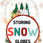 storing snow globes